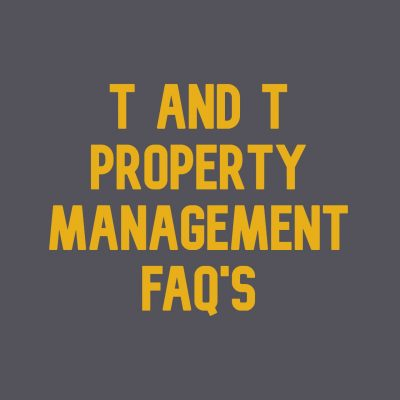 T And T Property Management FAQ's
